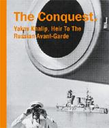 The Conquest.Yakov Khalip,Heir To The Russian Avant-Garde (на англ.яз.)
